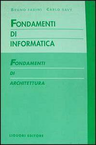 Libro Fondamenti di informatica. Fondamenti di architettura Bruno Fadini , Carlo Savy
