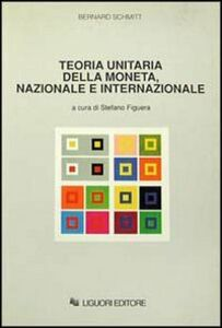 Libro Teoria unitaria della moneta, nazionale e internazionale Bernard Schmitt