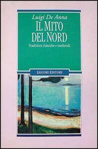 Libro Il mito del Nord. Tradizioni classiche e medievali Luigi De Anna