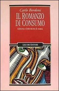 Il romanzo di consumo. Editoria e letteratura di massa - Carlo Bordoni - copertina