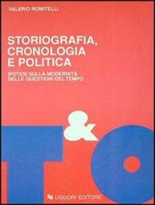 Libro Storiografia, cronologia e politica. Ipotesi sulla modernità delle questioni del tempo Valerio Romitelli