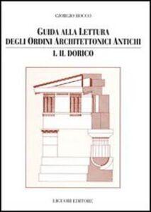 Foto Cover di Guida alla lettura degli ordini architettonici antichi. Vol. 1: Il dorico., Libro di Giorgio Rocco, edito da Liguori