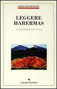 Libro Leggere Habermas. Con una bibliografia di René Görtzen David Rasmussen