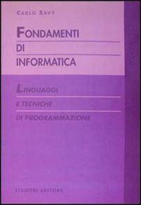 Foto Cover di Fondamenti di informatica. Linguaggi e tecniche di programmazione, Libro di Carlo Savy, edito da Liguori