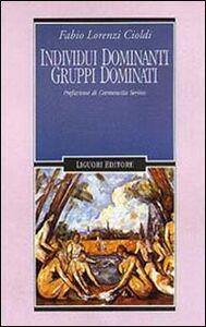 Libro Individui dominanti gruppi dominati Fabio Lorenzi Cioldi