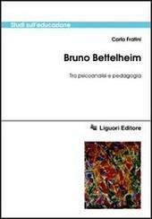 Bruno Bettelheim. Tra psicoanalisi e pedagogia