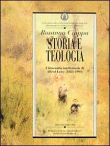 Libro Storia e teologia. L'itinerario intellettuale di Alfred Loisy (1883-1903) Rosanna Ciappa