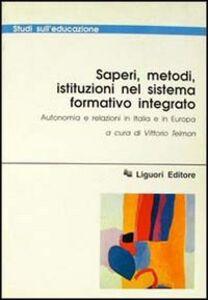 Foto Cover di Saperi, metodi, istituzioni nel sistema formativo integrato. Autonomia e relazioni in Italia e in Europa, Libro di  edito da Liguori