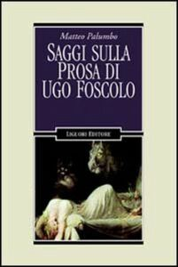 Foto Cover di Saggi sulla prosa di Ugo Foscolo, Libro di Matteo Palumbo, edito da Liguori