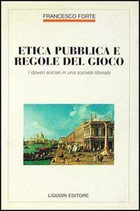 Foto Cover di Etica pubblica e regole del gioco. I doveri sociali in una società liberale, Libro di Francesco Forte, edito da Liguori