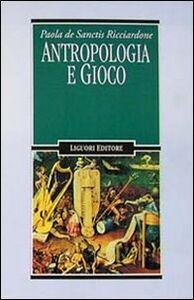 Libro Antropologia e gioco Paola De Sanctis Ricciardone