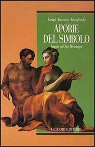 Foto Cover di Aporie del simbolo. Saggio su Otto Weininger, Libro di Luigi A. Manfreda, edito da Liguori