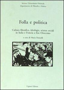 Libro Folla e politica. Cultura filosofica, ideologia, scienze sociali in Italia e Francia a fine Ottocento