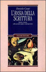 Foto Cover di L' ansia della scrittura. Parola e silenzio nella narrativa inglese contemporanea, Libro di Daniela Carpi, edito da Liguori