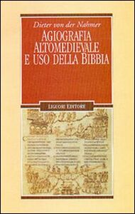 Libro Agiografia altomedievale e uso della Bibbia Dieter von der Nahmer