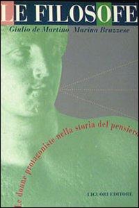 Libro Le filosofe. Le donne protagoniste nella storia del pensiero Giulio De Martino , Marina Bruzzese