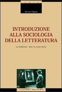 Libro Introduzione alla sociologia della letteratura. La tradizione, i testi, le nuove teorie Giovanni Ragone