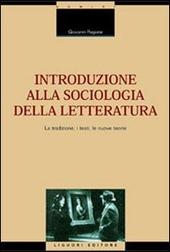 Introduzione alla sociologia della letteratura. La tradizione, i testi, le nuove teorie