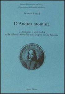 Libro D'Andrea atomista. L'«Apologia» e altri inediti nella polemica filosofica della Napoli di fine Seicento Antonio Borrelli