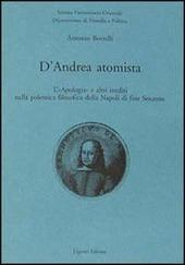 D'Andrea atomista. L'«Apologia» e altri inediti nella polemica filosofica della Napoli di fine Seicento