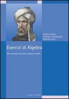 Ascotcamogli.it Esercizi di algebra. Una raccolta di prove d'esame svolte Image