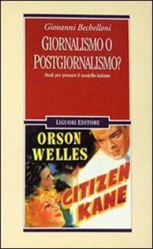 Giornalismo o postgiornalismo? Studi per pensare il modello italiano - Giovanni Bechelloni - copertina