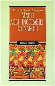Libro Matti agli «Incurabili» di Napoli Vittorio D. Catapano