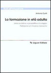 Libro La formazione in età adulta. Linee evolutive e prospettive di sviluppo Antonia Cunti