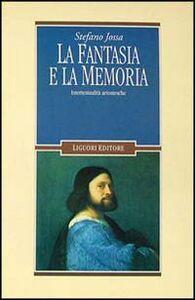 Libro La fantasia e la memoria. Intertestualità ariostesche Stefano Jossa