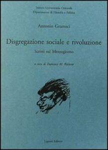 Foto Cover di Disgregazione sociale e rivoluzione. Scritti sul Mezzogiorno, Libro di Antonio Gramsci, edito da Liguori