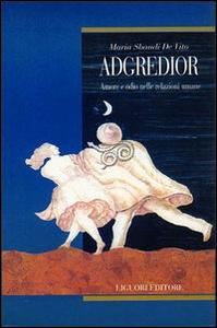 Libro Adgredior. Amore e odio nelle relazioni sociali Maria Sbandi De Vito