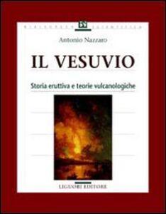 Foto Cover di Il vesuvio. Storia eruttiva e teorie vulcanologiche, Libro di Antonio Nazzaro, edito da Liguori