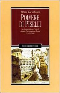 Libro Polvere di piselli. La vita quotidiana a Napoli durante l'occupazione alleata (1943-44) Paolo De Marco