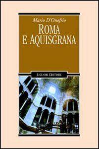 Foto Cover di Roma e Aquisgrana, Libro di Mario D'Onofrio, edito da Liguori