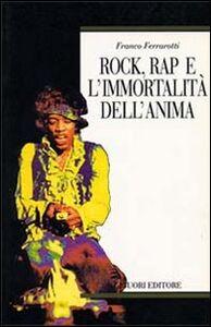 Libro Rock, rap e l'immortalità dell'anima Franco Ferrarotti