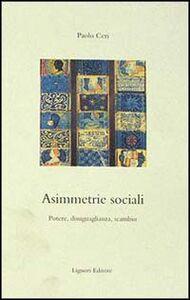 Libro Asimmetrie sociali. Potere, disuguaglianza, scambio Paolo Ceri