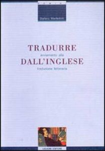 Foto Cover di Tradurre dall'inglese. Avviamento alla traduzione letteraria, Libro di Stefano Manferlotti, edito da Liguori