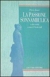 Foto Cover di La passione sonnambulica e altri scritti, Libro di Pierre Janet, edito da Liguori