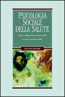 Psicologia Sociale Della Salute Salute E Malattia Come Costruzioni Sociali Giovanna Petrillo Libro Liguori Mente E Societa Ibs