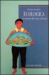 Libro Ecologica. Uso ragionato delle risorse ambientali Franco Iacolare