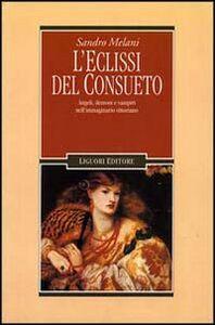 Libro L' eclissi del consueto. Angeli, demoni e vampiri nell'immaginario vittoriano Sandro Melani