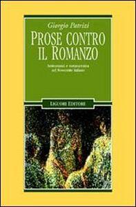 Foto Cover di Prose contro il romanzo. Antiromanzi e metanarrativa nel Novecento italiano, Libro di Giorgio Patrizi, edito da Liguori