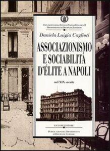 Libro Associazionismo e sociabilità d'élite a Napoli nel XIX secolo Daniela L. Caglioti