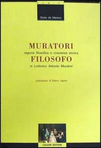 Libro Muratori filosofo. Ragione filosofica e coscienza storica in Lodovico Antonio Muratori Giulio De Martino