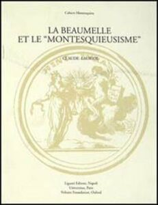 Foto Cover di La Beaumelle et le «Montesquieusisme». Contribution à l'étude de la réception de «L'esprit des lois», Libro di Claude Lauriol, edito da Liguori