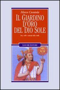 Libro Il giardino d'oro del dio sole. Dei, culti e messia delle Ande Marco Curatola