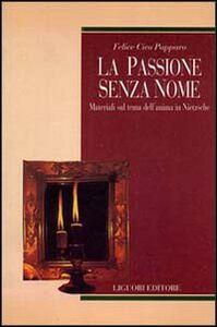 Libro La passione senza nome. Materiali sul tema dell'anima in Nietzsche Felice C. Papparo