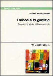 Foto Cover di I minori e la giustizia. Operatori e servizi dell'area penale, Libro di Isabella Mastropasqua, edito da Liguori