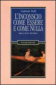 Libro L' inconscio come essere e come nulla. Saggio su Freud e Matte Blanco Gabriele Pulli