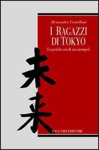 Foto Cover di I ragazzi di Tokyo. Le poetiche zen di una metropoli, Libro di Alessandra Castellani, edito da Liguori